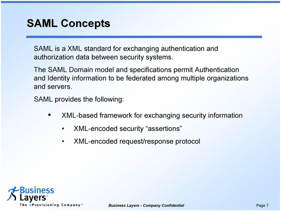 The SAML Domain model and specifications permit Authentication and Identity information to be federated