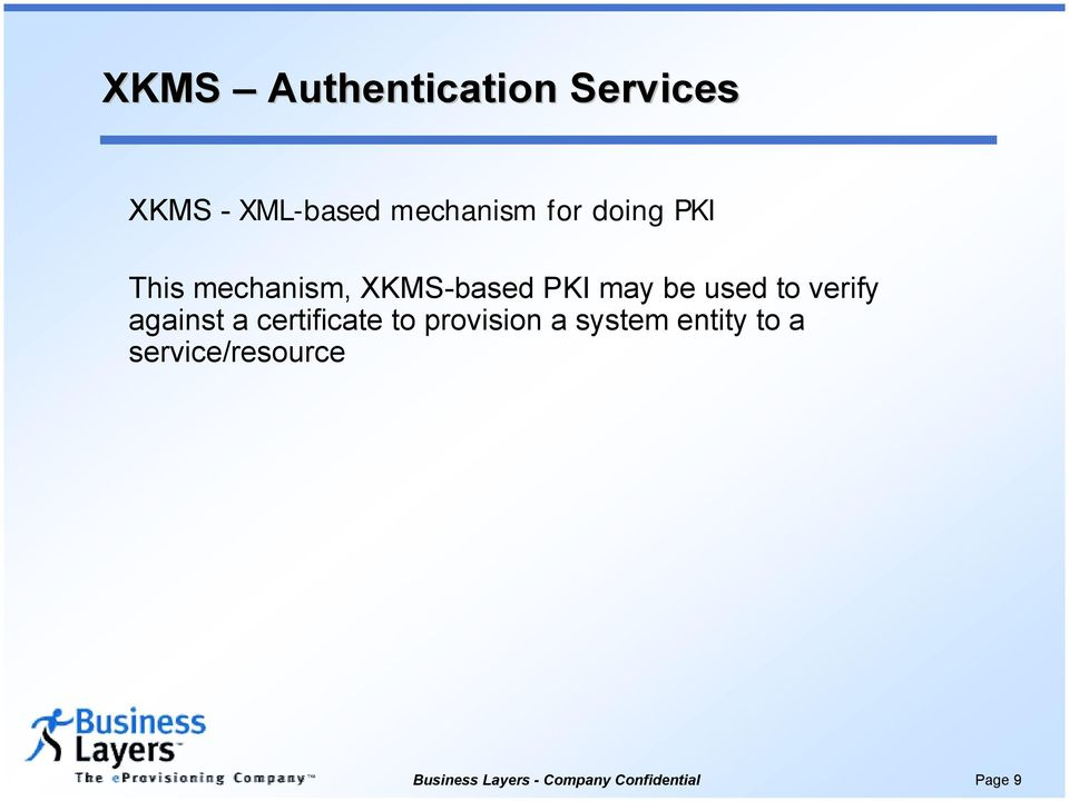 PKI may be used to verify against a certificate to