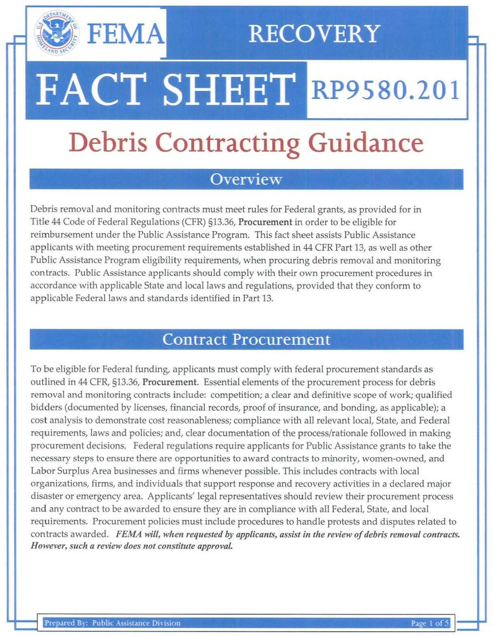 1his fact sheet assists Public Assistance applicants with meeting procurement requirements established in 44 CFR Part 13, as well as other Public Assistance Program eligibility requirements, when