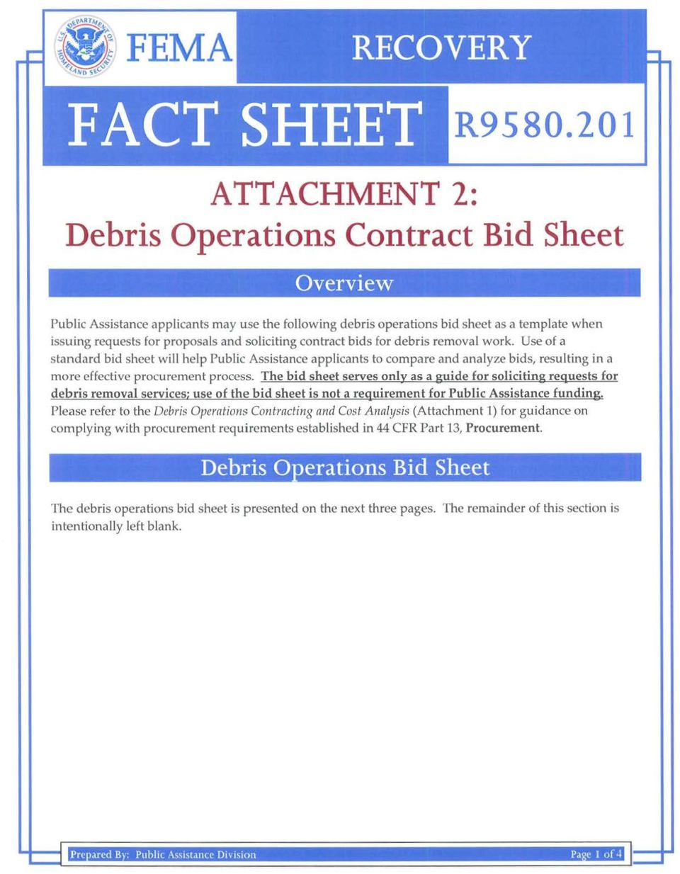 soliciting contract bids for debris removal work. Use of a standard bid sheet will help Public Assistance applicants to compare and analyze bids, resulting in a more effective procurement process.