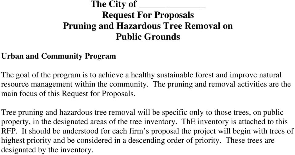 Tree pruning and hazardous tree removal will be specific only to those trees, on public property, in the designated areas of the tree inventory.