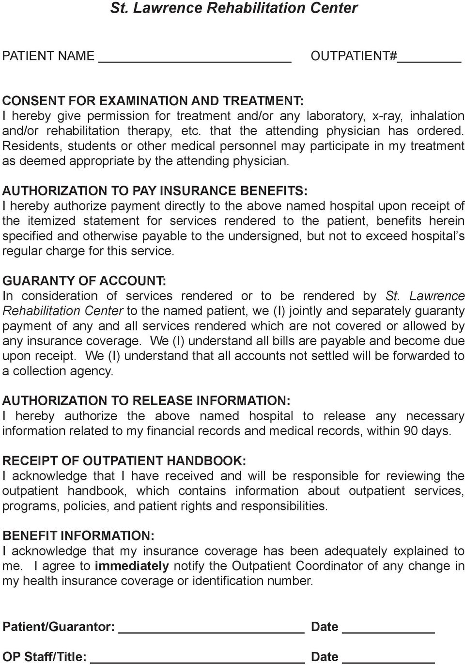 AUTHORIZATION TO PAY INSURANCE BENEFITS: I hereby authorize payment directly to the above named hospital upon receipt of the itemized statement for services rendered to the patient, benefits herein