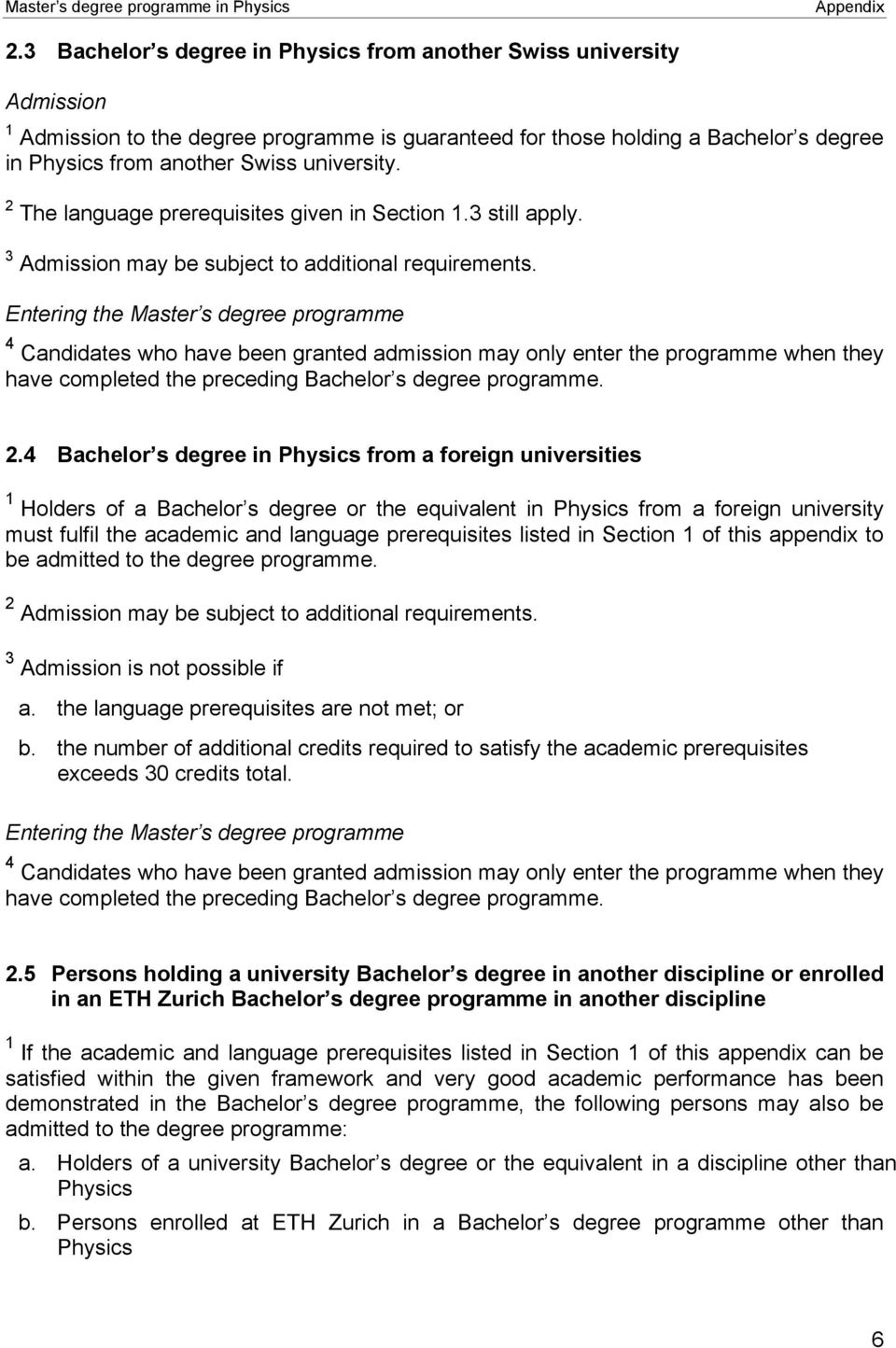 4 Candidates who have been granted admission may only enter the programme when they have completed the preceding Bachelor s degree programme. 2.