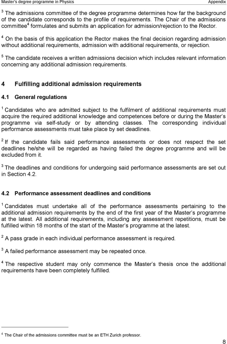 4 On the basis of this application the Rector makes the final decision regarding admission without additional requirements, admission with additional requirements, or rejection.