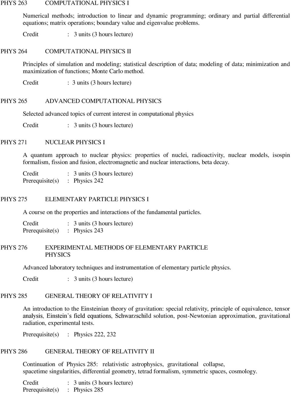 PHYS 265 ADVANCED COMPUTATIONAL PHYSICS Selected advanced topics of current interest in computational physics PHYS 271 NUCLEAR PHYSICS I A quantum approach to nuclear physics: properties of nuclei,