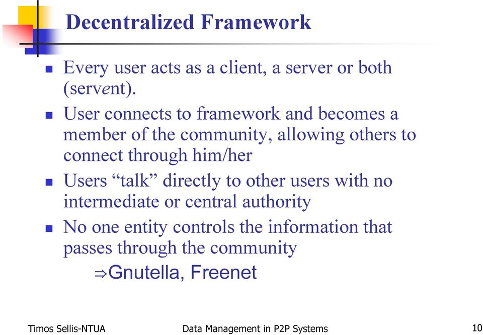 him/her Users talk directly to other users with no intermediate or central authority No one entity