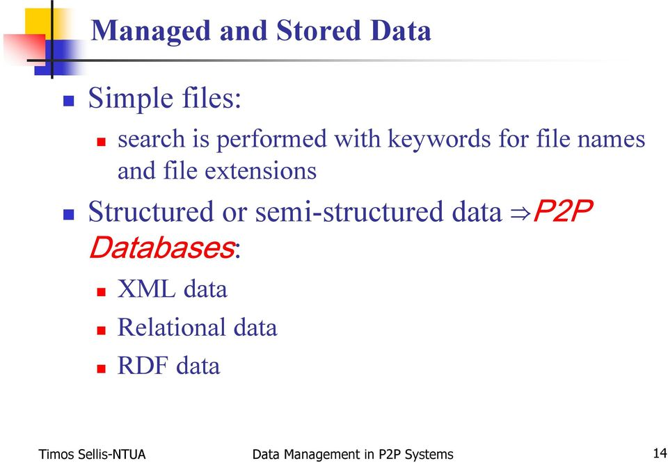 or semi-structured data P2P Databases: XML data Relational