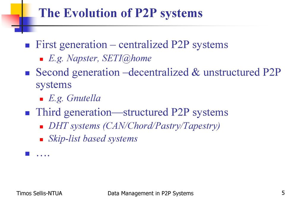 Napster, SETI@home Second generation decentralized & unstructured P2P systems E.