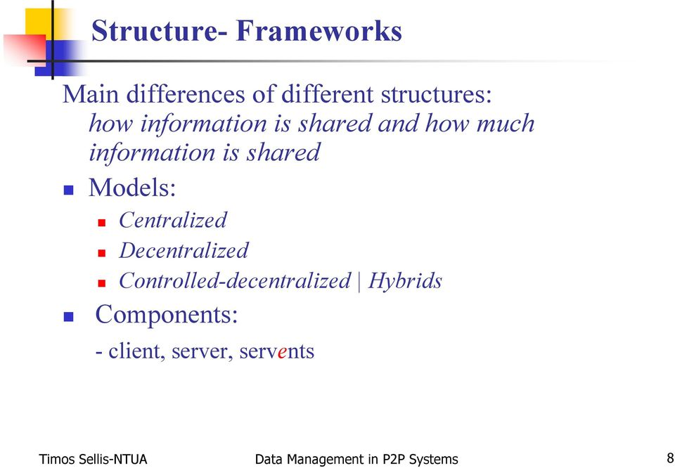 Centralized Decentralized Controlled-decentralized Hybrids Components: