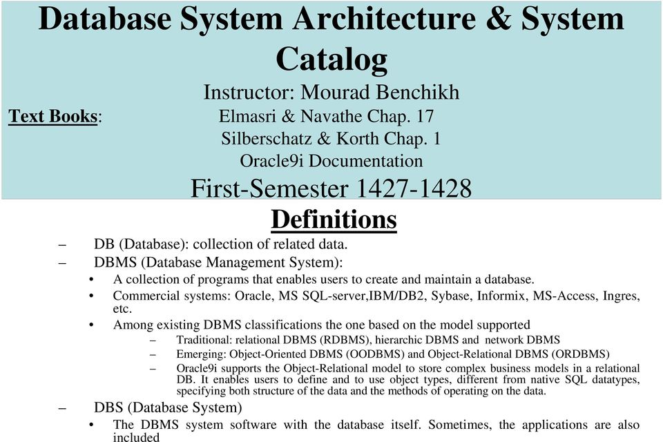 DBMS (Database Management System): A collection of programs that enables users to create and maintain a database.
