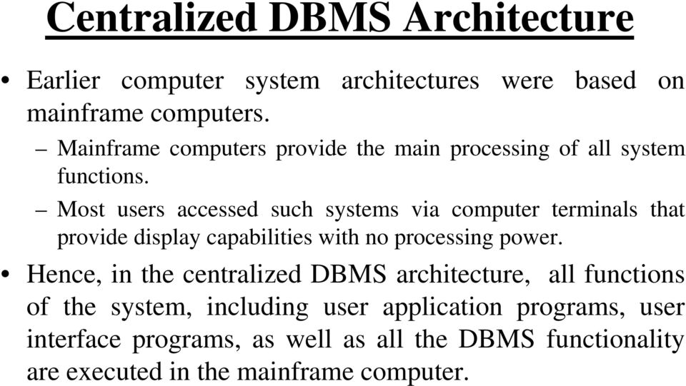 Most users accessed such systems via computer terminals that provide display capabilities with no processing power.