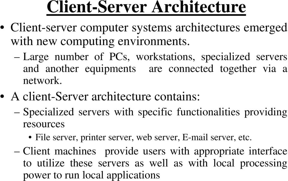 A client-server architecture contains: Specialized servers with specific functionalities providing resources File server, printer