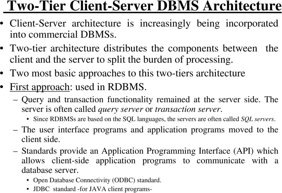 Two most basic approaches to this two-tiers architecture First approach: used in RDBMS. Query and transaction functionality remained at the server side.