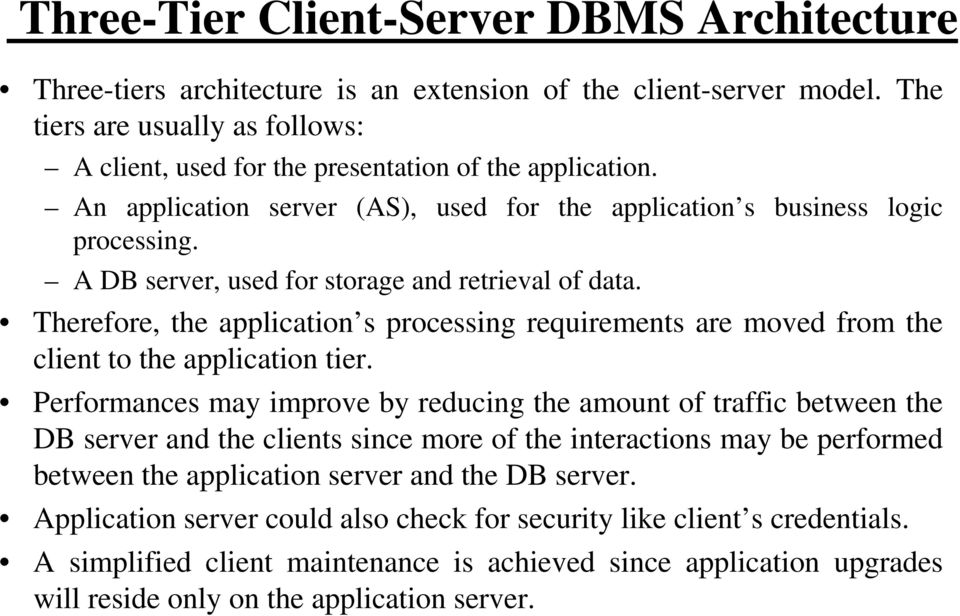 A DB server, used for storage and retrieval of data. Therefore, the application s processing requirements are moved from the client to the application tier.