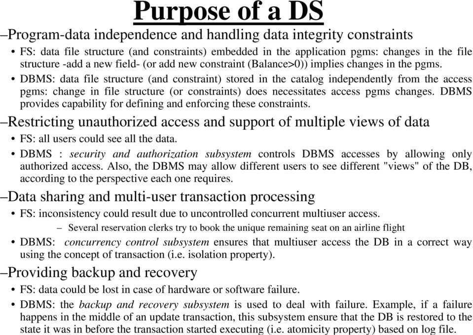 DBMS: data file structure (and constraint) stored in the catalog independently from the access pgms: change in file structure (or constraints) does necessitates access pgms changes.