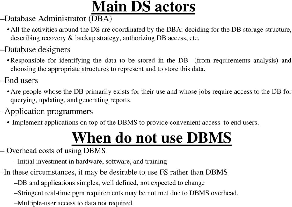 End users Are people whose the DB primarily exists for their use and whose jobs require access to the DB for querying, updating, and generating reports.