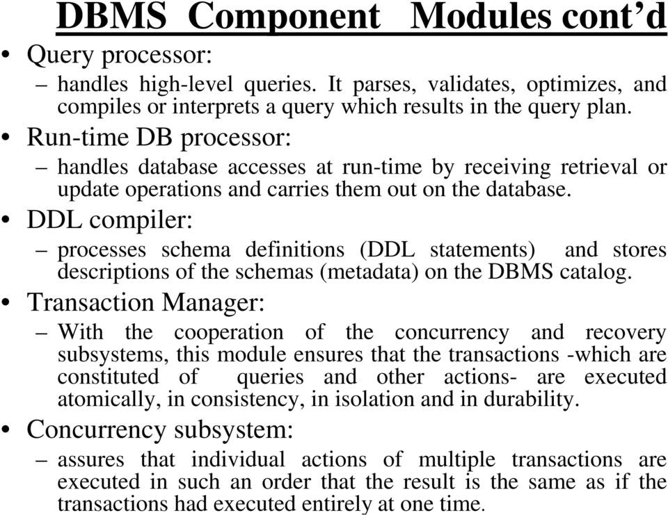 DDL compiler: processes schema definitions (DDL statements) and stores descriptions of the schemas (metadata) on the DBMS catalog.