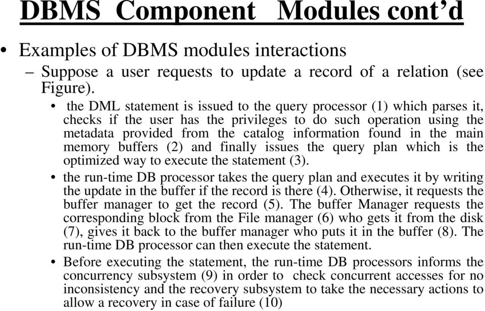 the main memory buffers (2) and finally issues the query plan which is the optimized way to execute the statement (3).