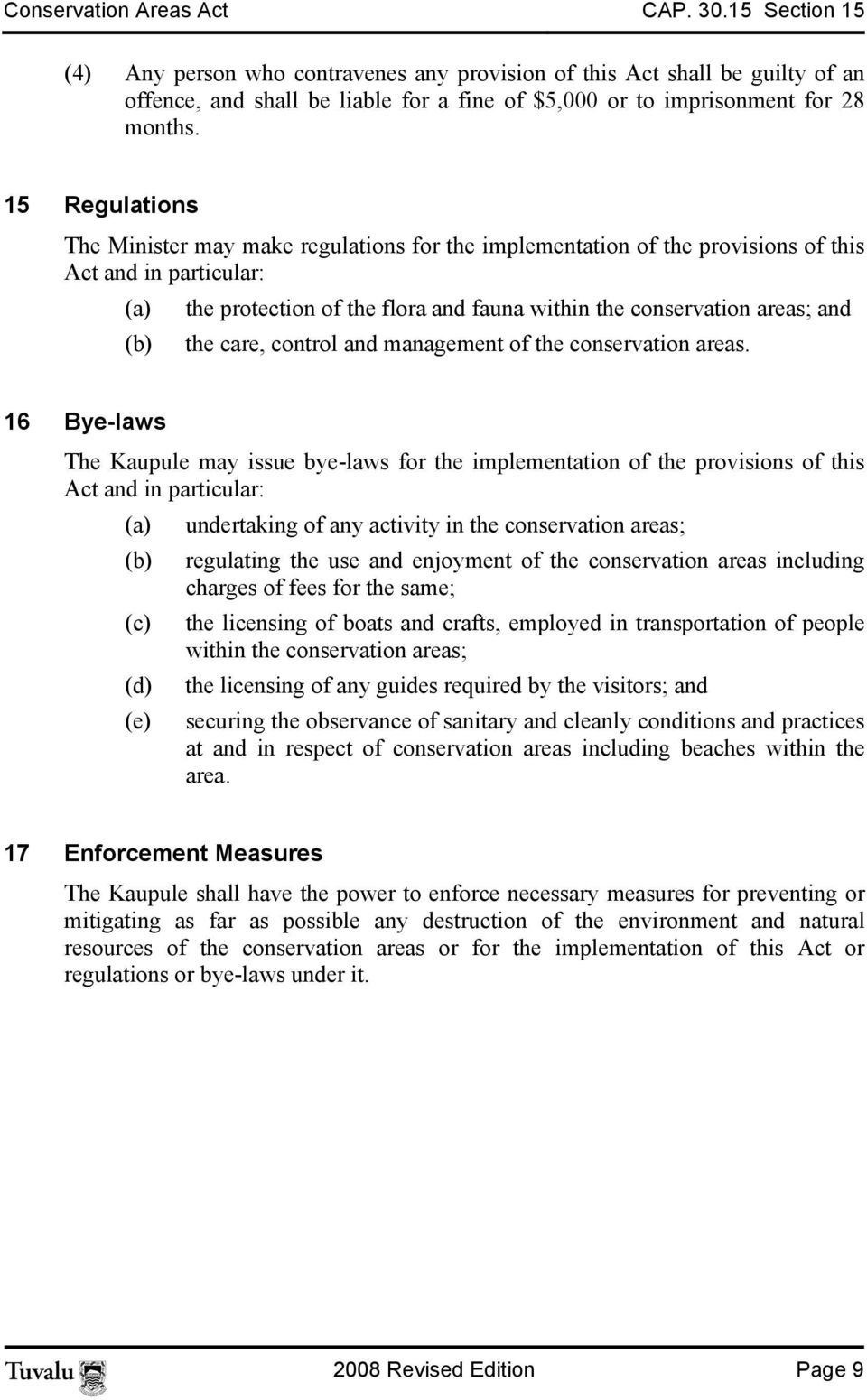 15 Regulations The Minister may make regulations for the implementation of the provisions of this Act and in particular: (a) the protection of the flora and fauna within the conservation areas; and
