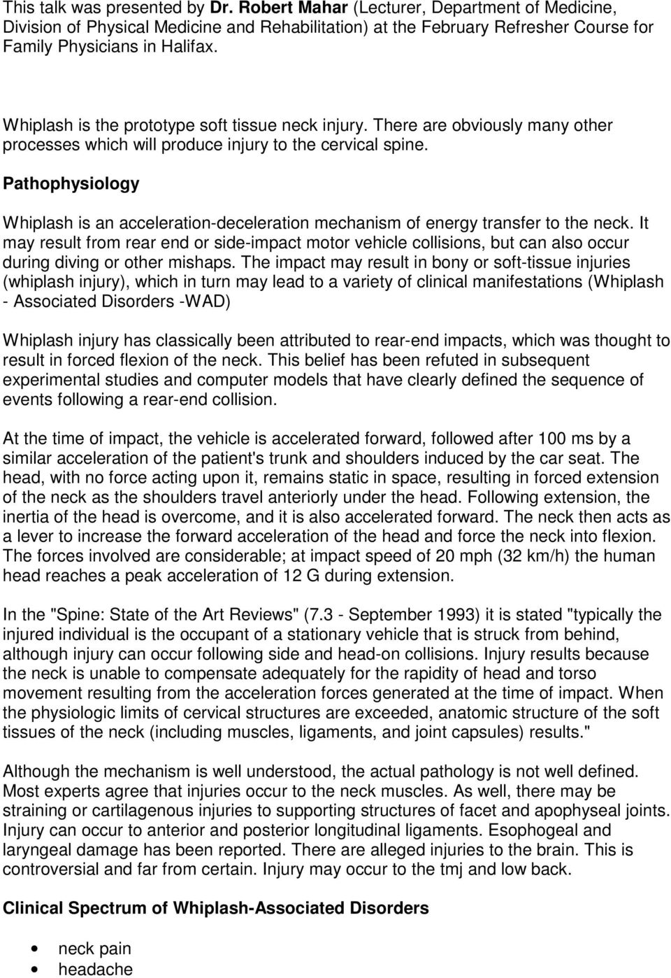 Pathophysiology Whiplash is an acceleration-deceleration mechanism of energy transfer to the neck.