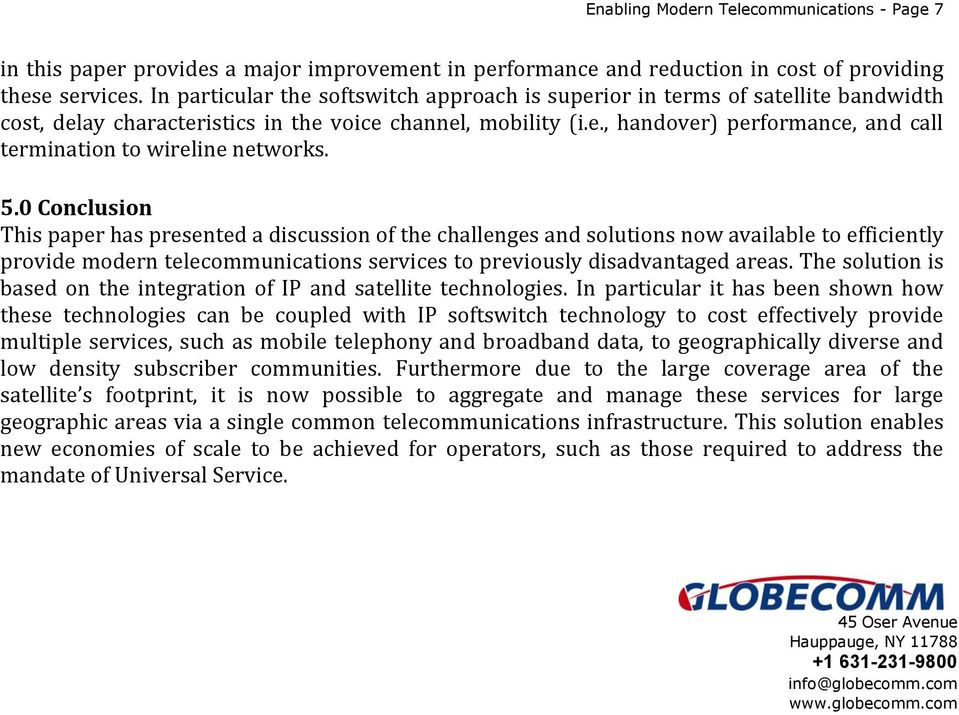 5.0 Conclusion This paper has presented a discussion of the challenges and solutions now available to efficiently provide modern telecommunications services to previously disadvantaged areas.