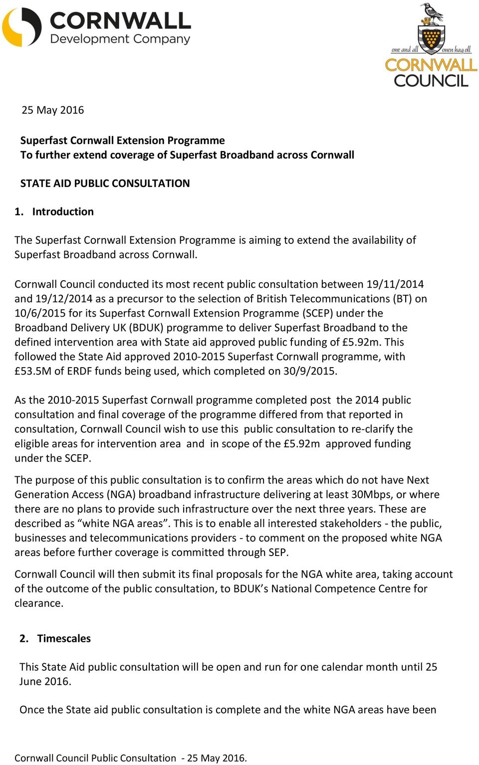 Cornwall Council conducted its most recent public consultation between 19/11/2014 and 19/12/2014 as a precursor to the selection of British Telecommunications (BT) on 10/6/2015 for its Superfast