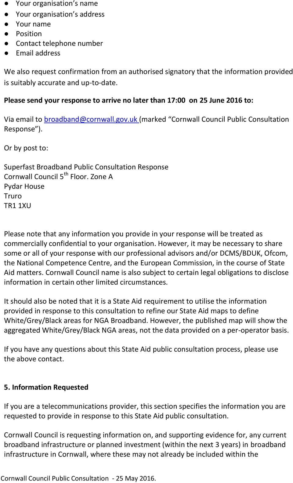 uk (marked Cornwall Council Public Consultation Response ). Or by post to: Superfast Broadband Public Consultation Response Cornwall Council 5 th Floor.