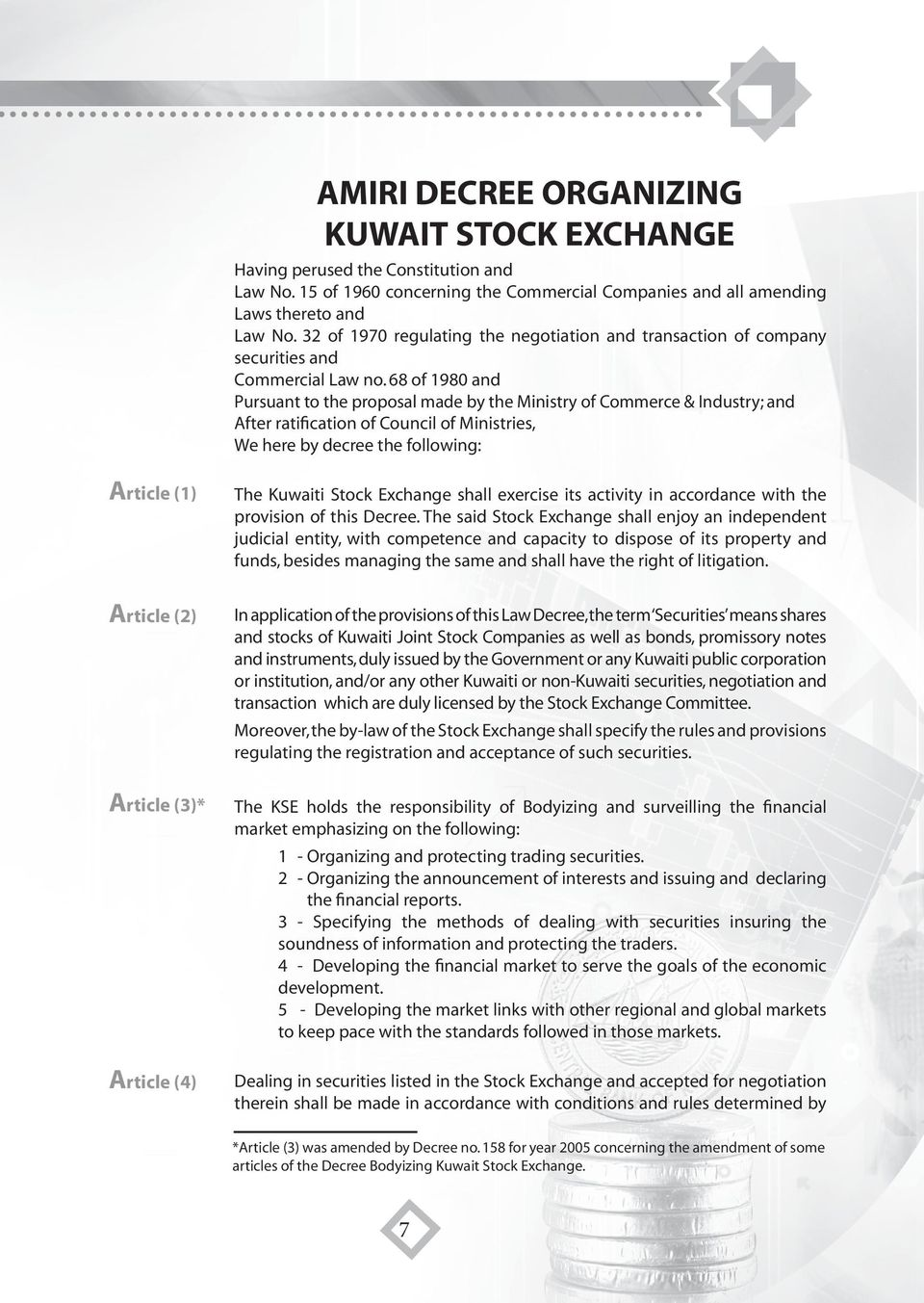 68 of 1980 and Pursuant to the proposal made by the Ministry of Commerce & Industry; and After ratification of Council of Ministries, We here by decree the following: Article (1) The Kuwaiti Stock