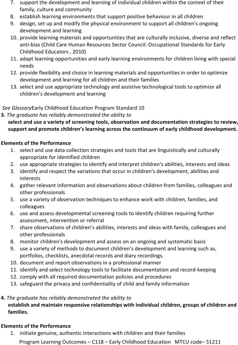 provide learning materials and opportunities that are culturally inclusive, diverse and reflect anti- bias (Child Care Human Resources Sector Council: Occupational Standards for Early Childhood