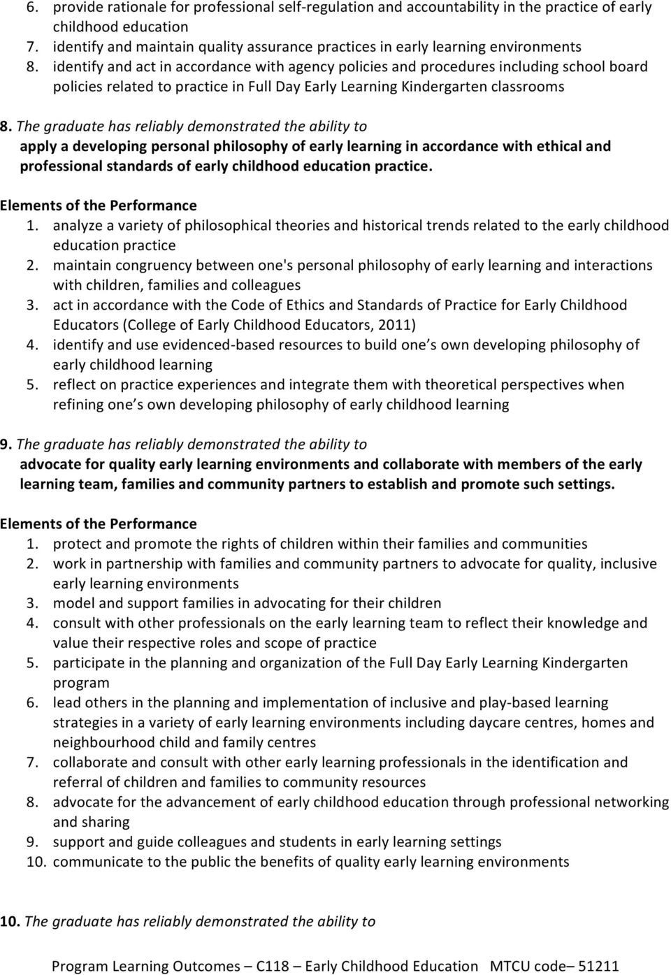 identify and act in accordance with agency policies and procedures including school board policies related to practice in Full Day Early Learning Kindergarten classrooms 8.