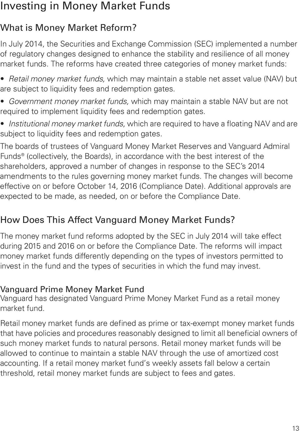 The reforms have created three categories of money market funds: Retail money market funds, which may maintain a stable net asset value (NAV) but are subject to liquidity fees and redemption gates.