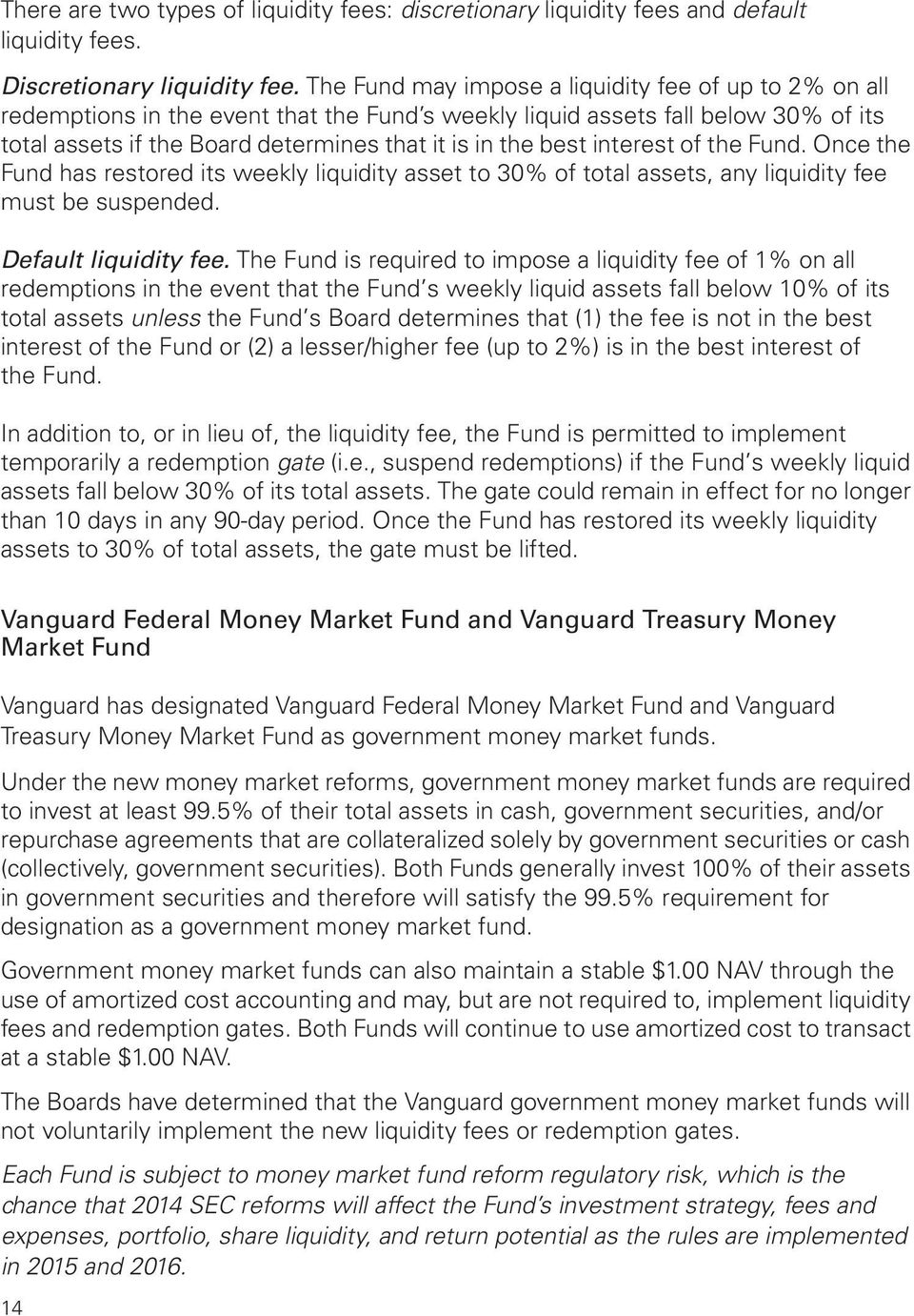 interest of the Fund. Once the Fund has restored its weekly liquidity asset to 30% of total assets, any liquidity fee must be suspended. Default liquidity fee.