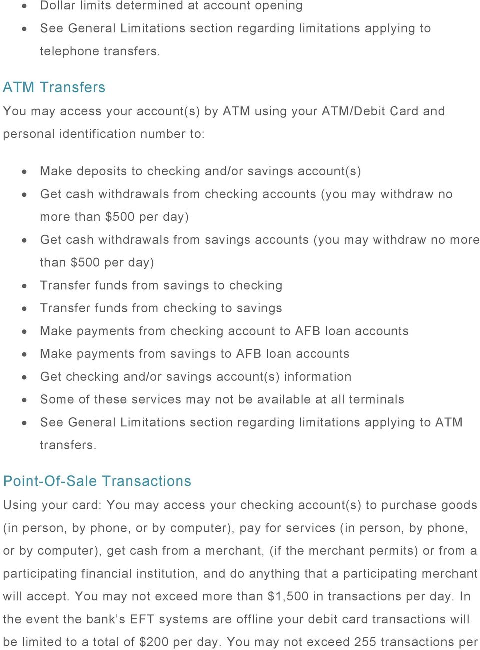 checking accounts (you may withdraw no more than $500 per day) Get cash withdrawals from savings accounts (you may withdraw no more than $500 per day) Transfer funds from savings to checking Transfer
