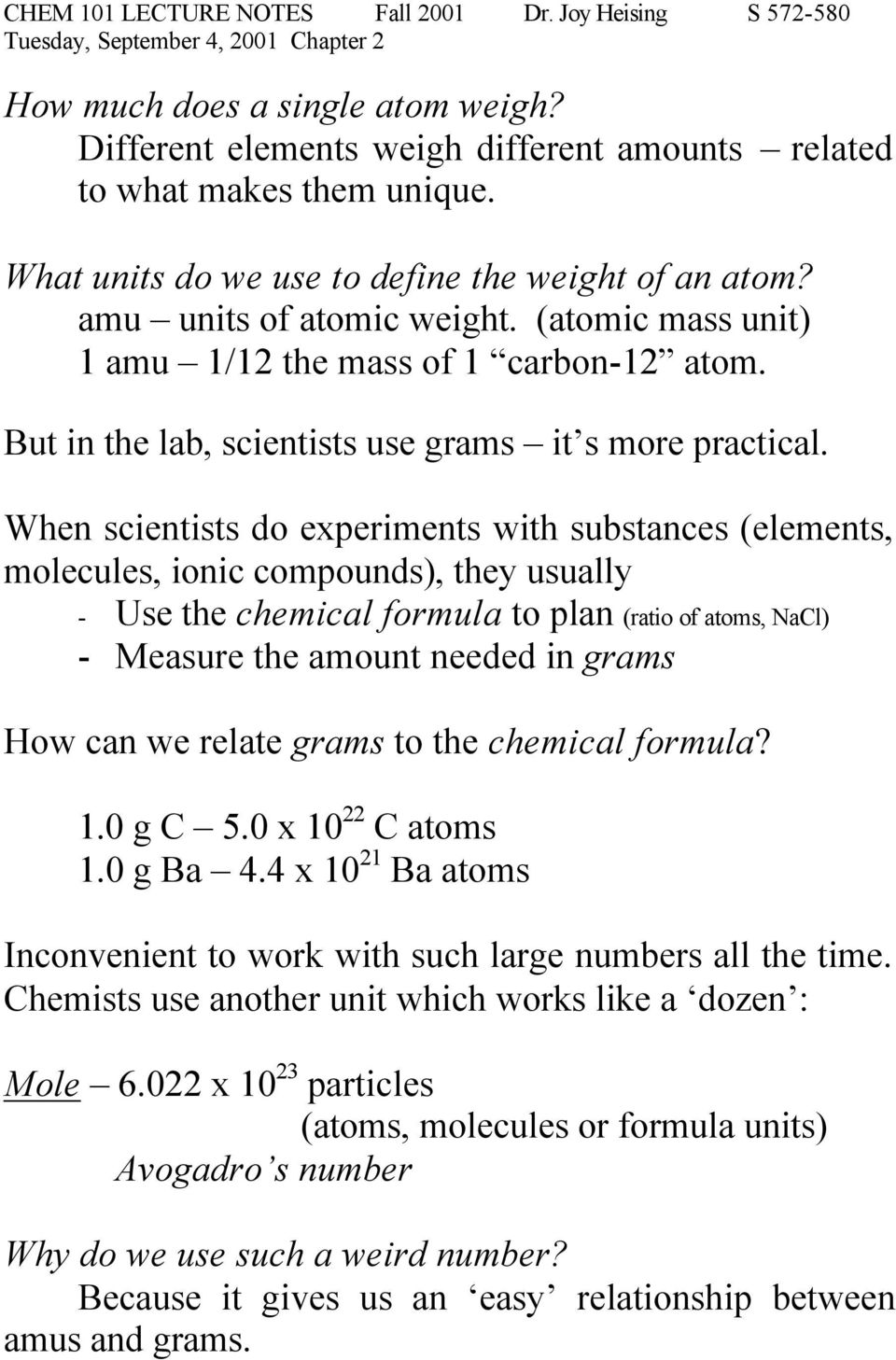 When scientists do experiments with substances (elements, molecules, ionic compounds), they usually - Use the chemical formula to plan (ratio of atoms, NaCl) - Measure the amount needed in grams How