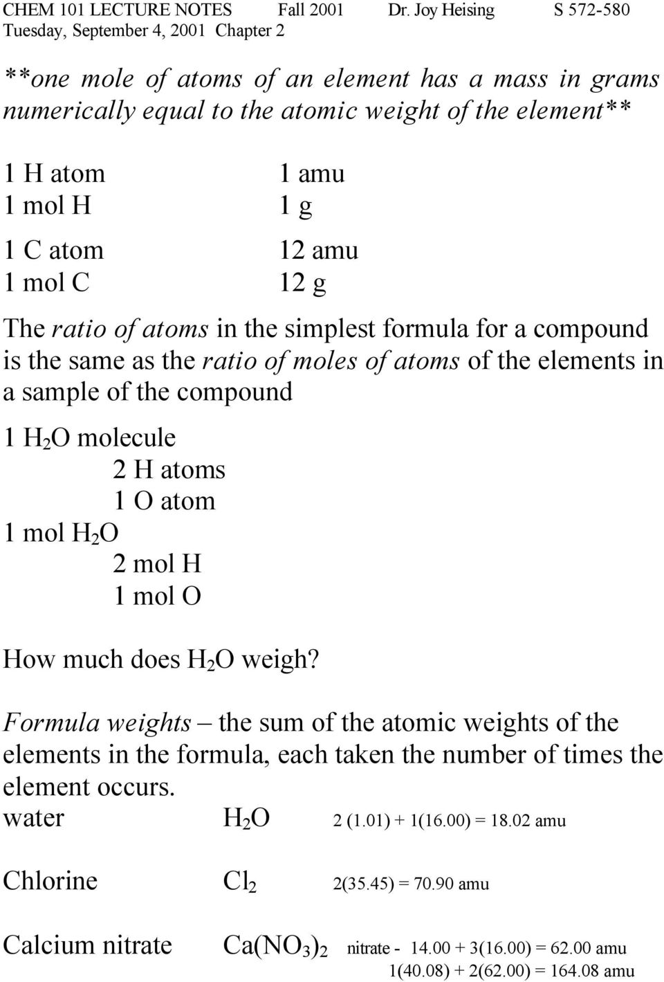 H 2 O 2 mol H 1 mol O How much does H 2 O weigh? Formula weights the sum of the atomic weights of the elements in the formula, each taken the number of times the element occurs.