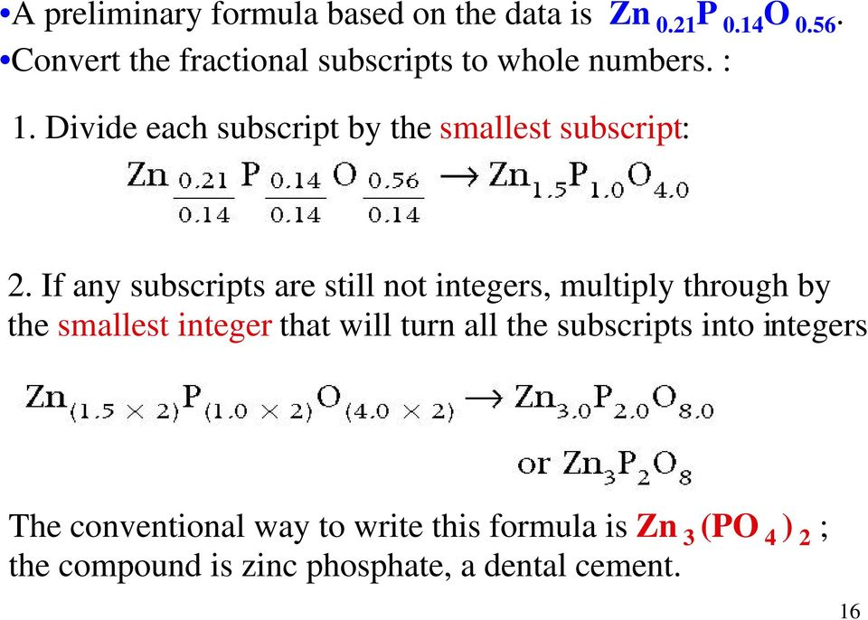 Divide each subscript by the smallest subscript: 2.
