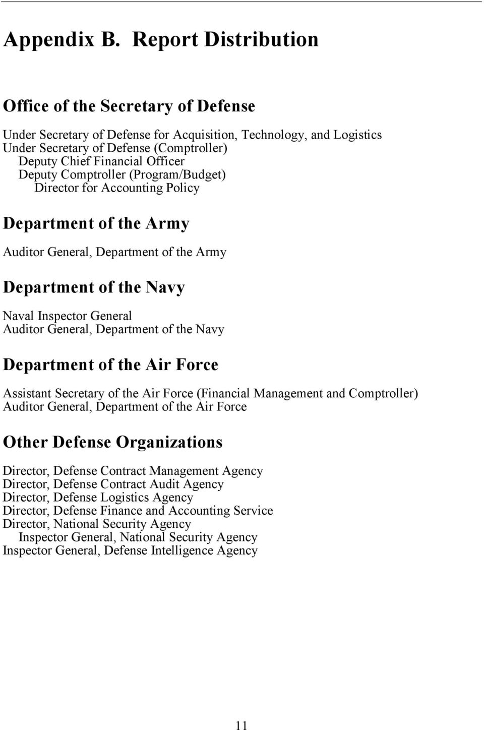 Deputy Comptroller (Program/Budget) Director for Accounting Policy Department of the Army Auditor General, Department of the Army Department of the Navy Naval Inspector General Auditor General,