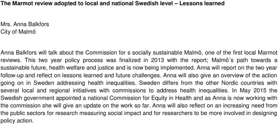 This two year policy process was finalized in 2013 with the report; Malmö s path towards a sustainable future, health welfare and justice and is now being implemented.