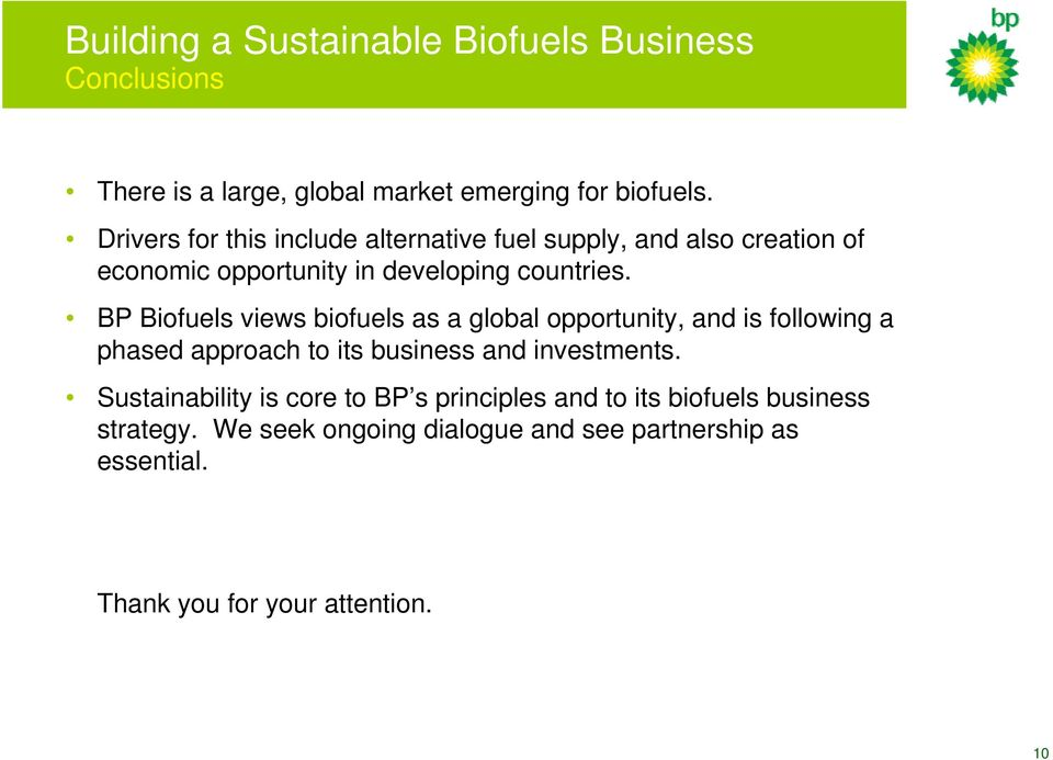 BP Biofuels views biofuels as a global opportunity, and is following a phased approach to its business and investments.