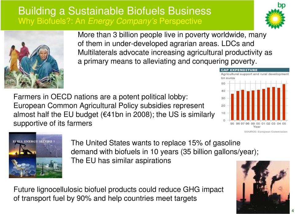 Farmers in OECD nations are a potent political lobby: European Common Agricultural Policy subsidies represent almost half the EU budget ( 41bn in 2008); the US is similarly supportive