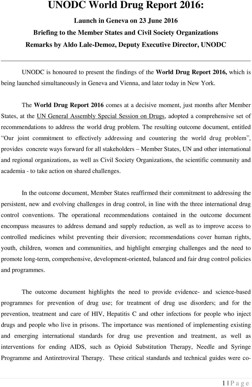 The World Drug Report 2016 comes at a decisive moment, just months after Member States, at the UN General Assembly Special Session on Drugs, adopted a comprehensive set of recommendations to address