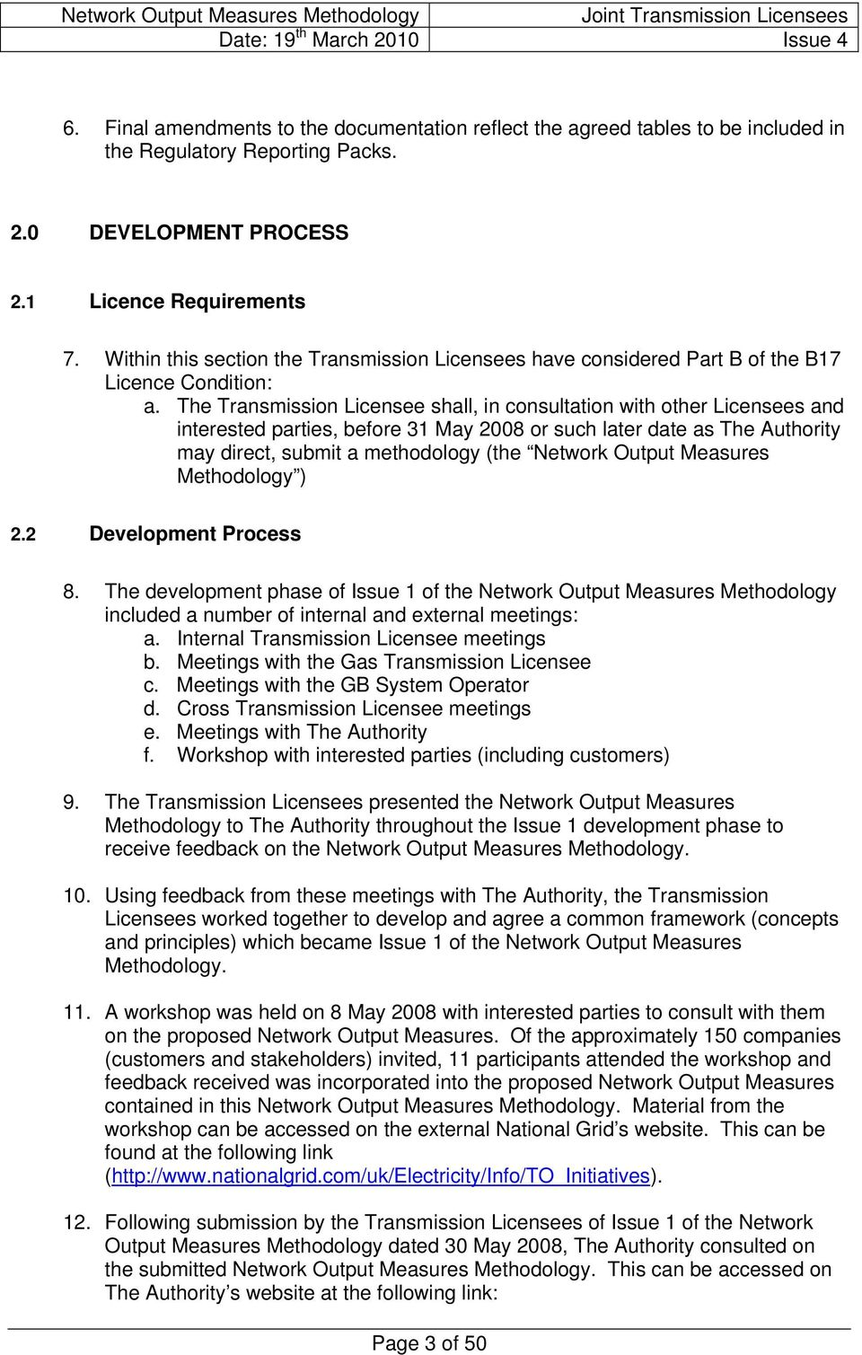The Transmission Licensee shall, in consultation with other Licensees and interested parties, before 31 May 2008 or such later date as The Authority may direct, submit a methodology (the Network