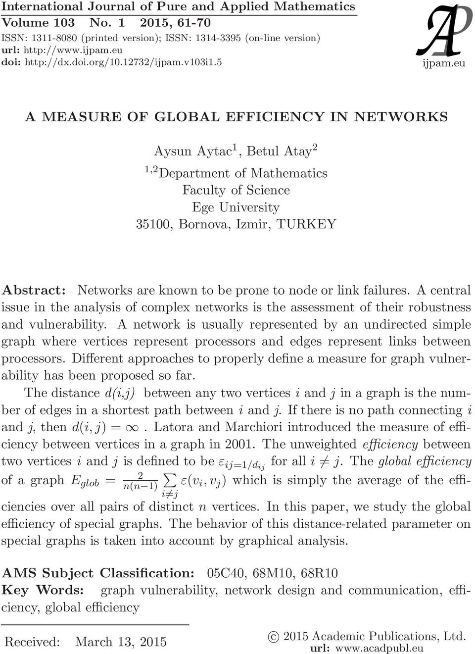 eu A MEASURE OF GLOBAL EFFICIENCY IN NETWORKS Aysun Aytac, Betul Atay, Department of Mathematics Faculty of Science Ege University 3500, Bornova, Izmir, TURKEY i j Abstract: Networks are known to be