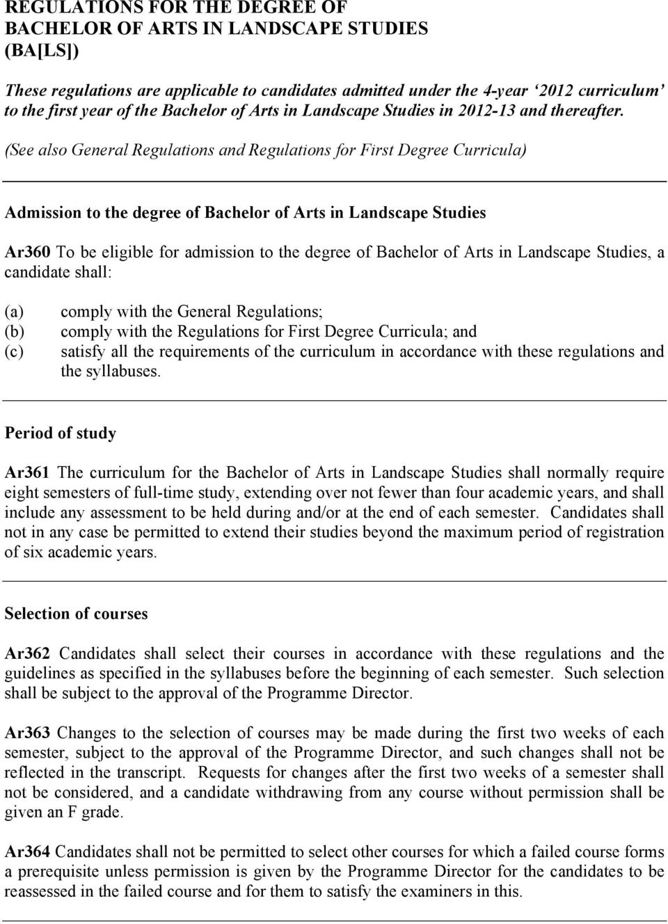 (See also General Regulations and Regulations for First Degree Curricula) Admission to the degree of Bachelor of Arts in Landscape Studies Ar360 To be eligible for admission to the degree of Bachelor