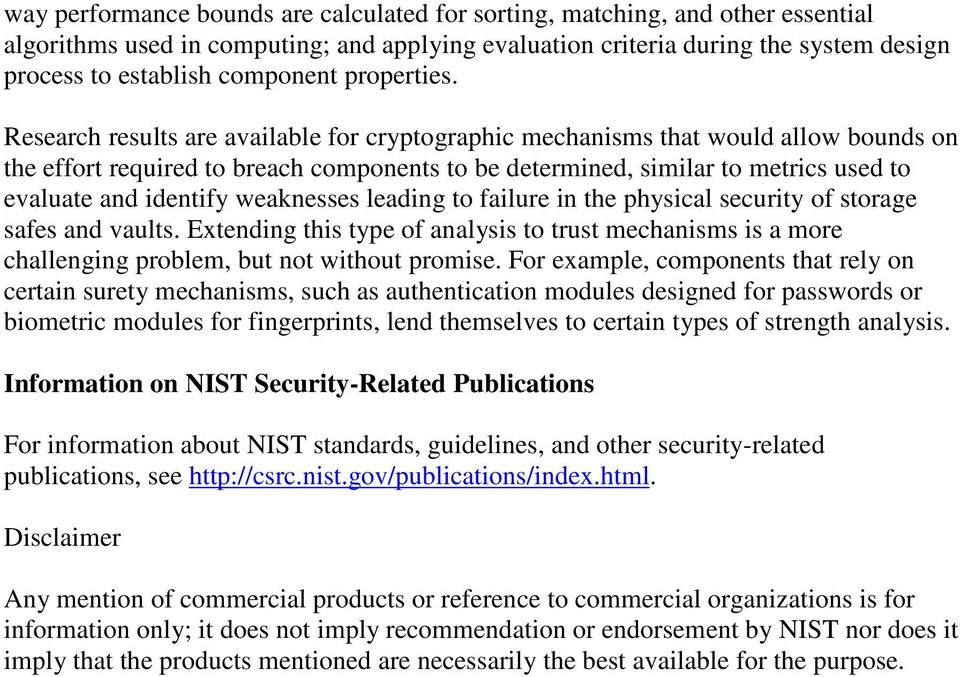 Research results are available for cryptographic mechanisms that would allow bounds on the effort required to breach components to be determined, similar to metrics used to evaluate and identify