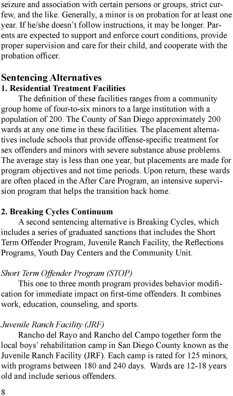 Residential Treatment Facilities The definition of these facilities ranges from a community group home of four-to-six minors to a large institution with a population of 200.