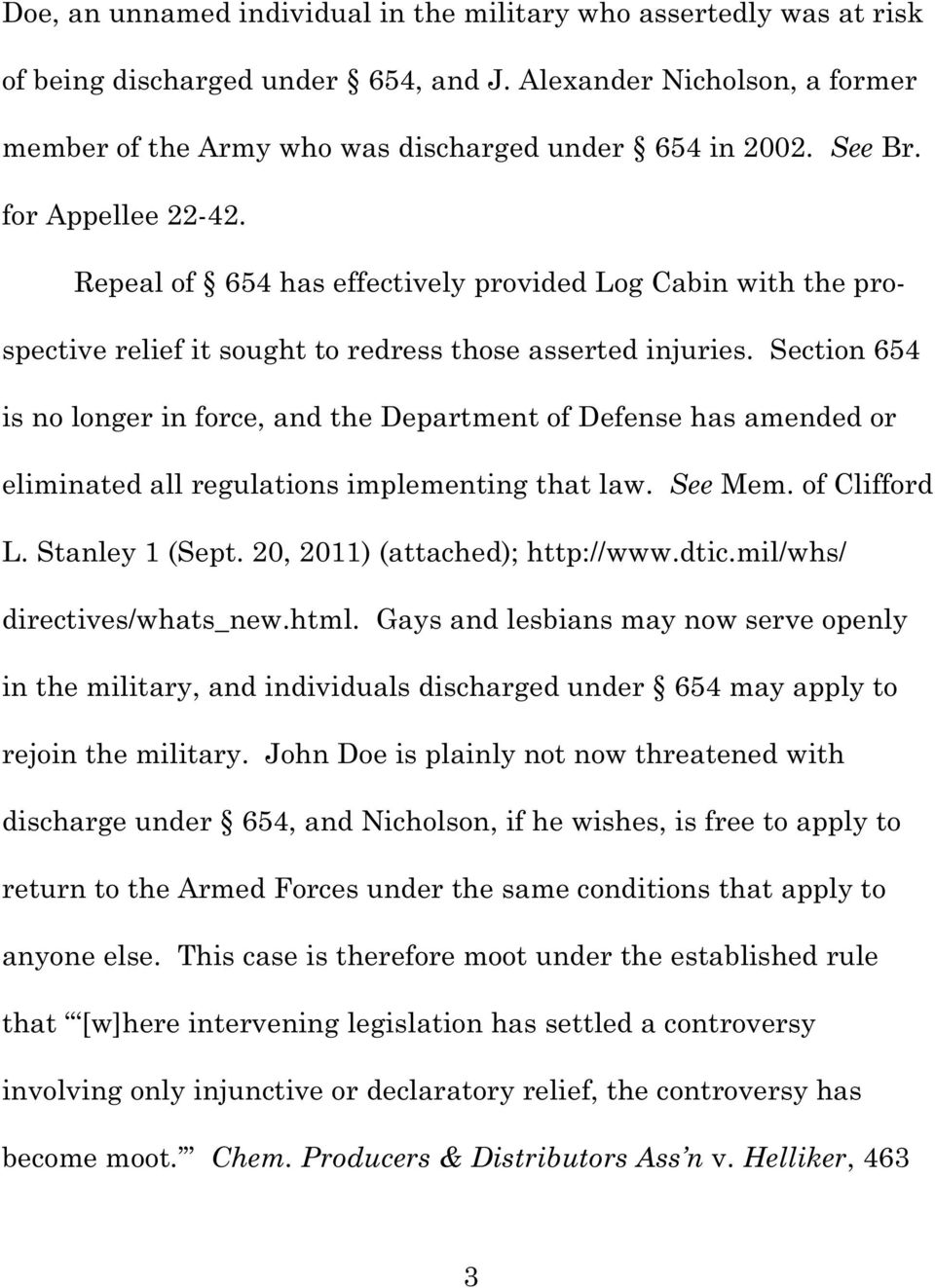 Section 654 is no longer in force, and the Department of Defense has amended or eliminated all regulations implementing that law. See Mem. of Clifford L. Stanley 1 (Sept.