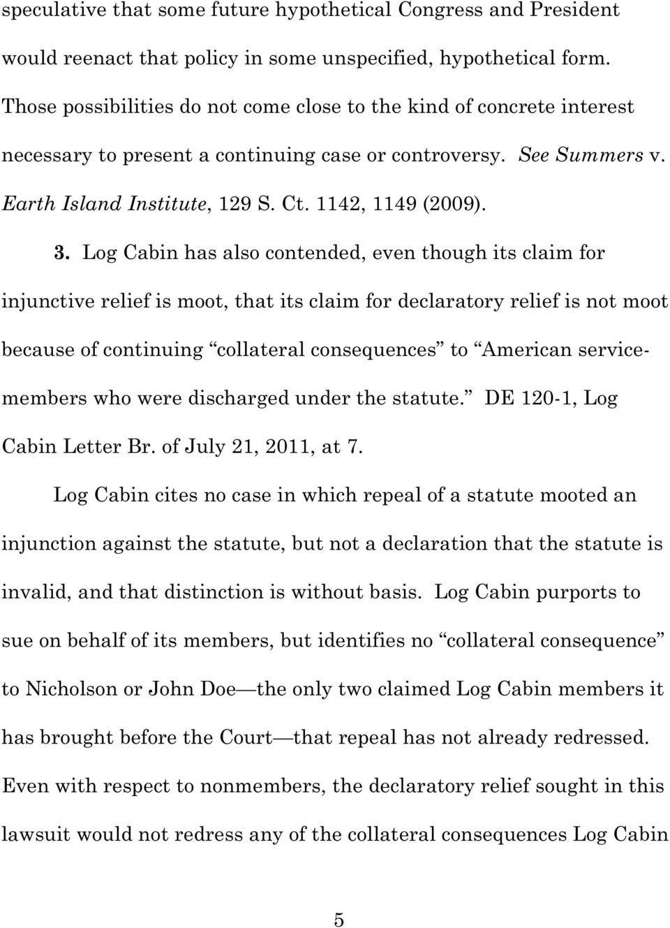 Log Cabin has also contended, even though its claim for injunctive relief is moot, that its claim for declaratory relief is not moot because of continuing collateral consequences to American