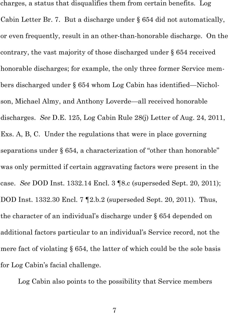 On the contrary, the vast majority of those discharged under 654 received honorable discharges; for example, the only three former Service members discharged under 654 whom Log Cabin has identified