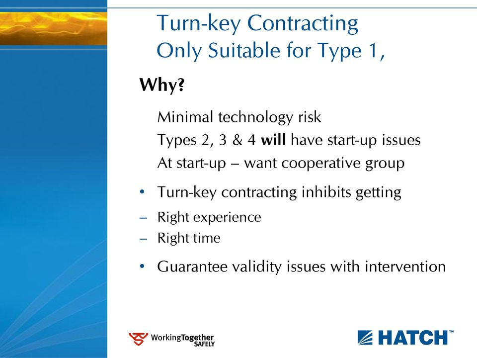 At start-up want cooperative group Turn-key contracting inhibits